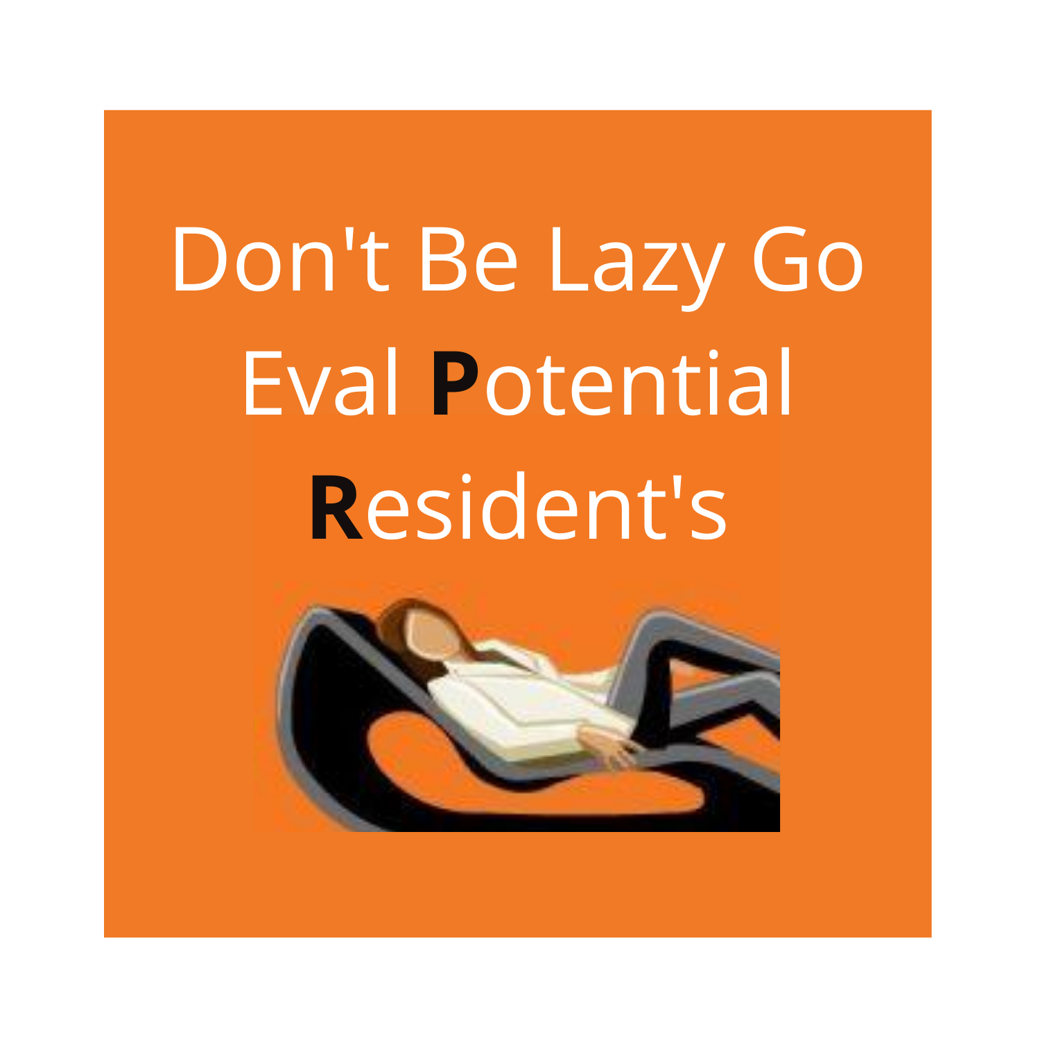Don't Be Lazy Go Eval Potential Resident's